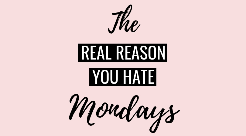 The Real Reason You Hate Mondays