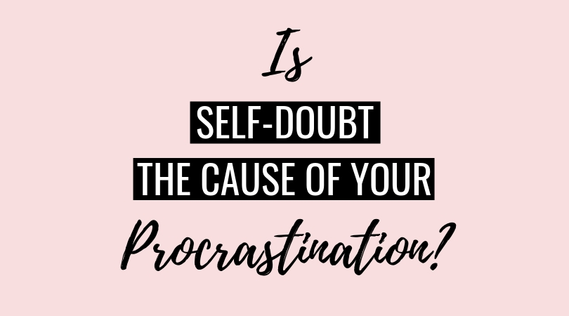 Is Self-Doubt Causing Your Procrastination?
