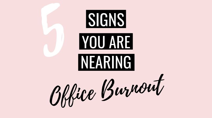 5 Signs You're Nearing Office Burnout