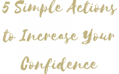 5 Simple Actions To Increase Your Confidence