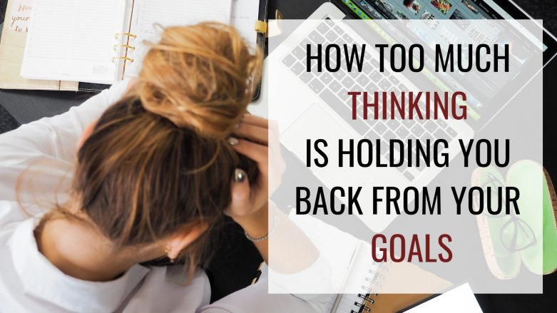How Too Much Thinking Is Holding You Back